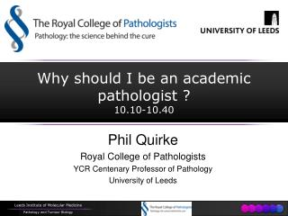 Why should I be an academic pathologist ?  10.10-10.40