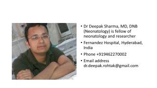 Dr Deepak Sharma, MD, DNB (Neonatology) is fellow of neonatology and researcher