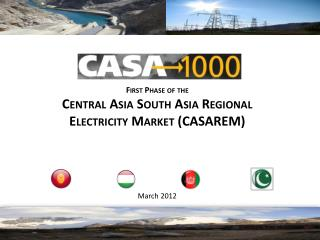 First Phase of the Central Asia South Asia Regional Electricity Market (CASAREM)