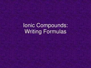 Ionic Compounds: Writing Formulas