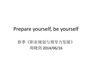 Prepare yourself, be yourself