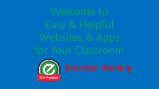 Welcome to Easy & Helpful Websites & Apps for  Your  Classroom