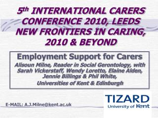 5 th  INTERNATIONAL CARERS CONFERENCE 2010, LEEDS  NEW FRONTIERS IN CARING,  2010 & BEYOND