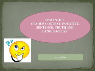 SEMANTICS OPAQUE CONTEXT, EQUATIVE SENTENCE, TRUTH AND LANGUAGE USE