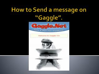 """How to Send a message on """"Gaggle""""."""