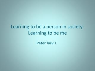 Learning to be a person in society-  Learning to be me