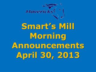 Smart's Mill Morning Announcements April  30 ,  2013