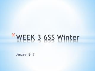 WEEK 3 6SS Winter