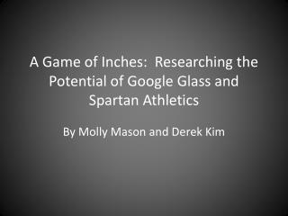 A Game of Inches:  Researching the Potential of Google Glass and Spartan Athletics
