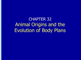 CHAPTER 32 Animal Origins and the Evolution of Body Plans