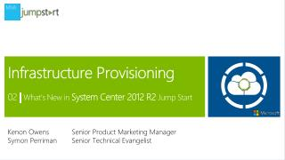Infrastructure Provisioning 02  |  What's New in  System Center 2012 R2  Jump Start