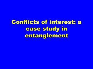 Conflicts of interest: a case study in entanglement