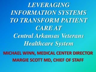 LEVERAGING INFORMATION SYSTEMS TO TRANSFORM PATIENT CARE AT Central Arkansas Veterans Healthcare System