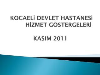 KOCAELİ DEVLET HASTANESİ           HİZMET GÖSTERGELERİ KASIM 2011