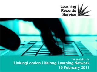 LinkingLondon  Lifelong Learning Network 10 February 2011