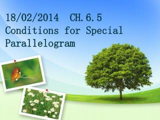 18/02/2014  CH.6.5 Conditions for Special Parallelogram