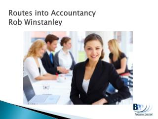 Routes into Accountancy Rob Winstanley