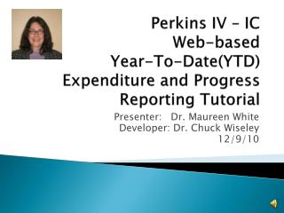 Perkins IV – IC  Web-based  Year-To-Date(YTD)  Expenditure and Progress Reporting Tutorial