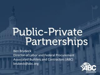 Ben  Brubeck Director of Labor and Federal Procurement Associated Builders and Contractors (ABC)