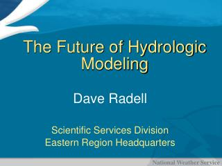 The Future of Hydrologic Modeling