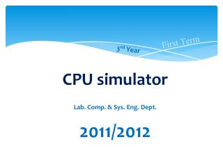 CPU simulator Lab. Comp. & Sys. Eng. Dept. 2011/2012