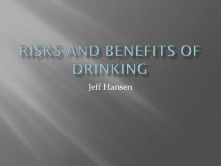 Risks and benefits of drinking