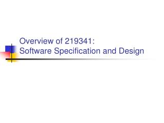 Overview of 219341: Software Specification and Design