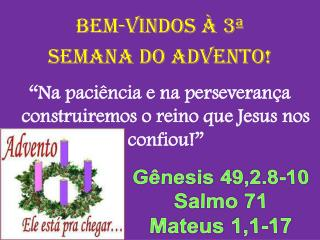 BeM-VINDOS À 3ª SEMANA DO ADVENTO !