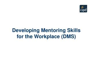 Developing Mentoring Skills for the Workplace (DMS)