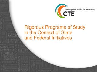 Rigorous Programs of Study  in the Context of State  and Federal Initiatives