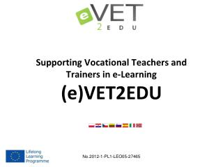 Supporting Vocational Teachers and Trainers  i n e-Learning (e)VET2EDU