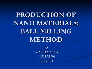 PRODUCTION OF NANO MATERIALS: BALL MILLING METHOD