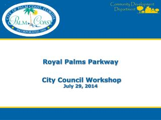 Royal Palms Parkway  City Council Workshop July 29, 2014