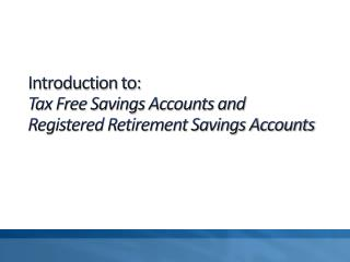 Introduction to: Tax Free Savings Accounts and Registered Retirement Savings Accounts