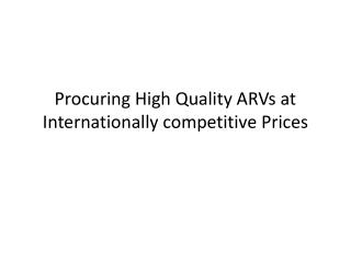 Procuring High Quality ARVs at Internationally competitive Prices