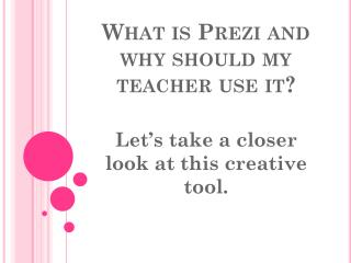 What is Prezi and why should my teacher use it?