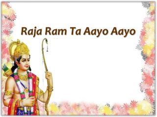 Raja Ram Ta Aayo Aayo