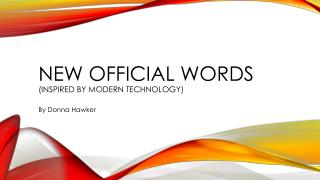 New official  words (inspired by modern technology)