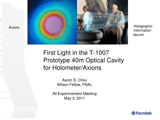 First Light in the T-1007 Prototype 40m Optical Cavity for  Holometer/Axions