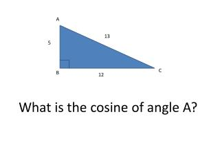 What is the cosine of angle A?