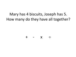 Mary has 4 biscuits, Joseph has 5. How many do they have all together?