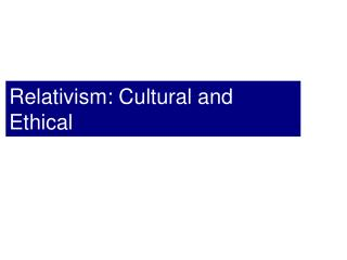 Relativism: Cultural and Ethical