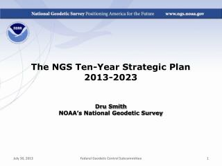 The NGS Ten-Year Strategic Plan 2013-2023 Dru Smith NOAA's National Geodetic Survey