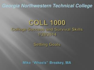 COLL 1000 College Success and Survival Skills 1/28/2014 Setting Goals