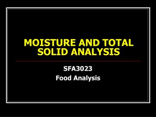 MOISTURE AND TOTAL SOLID ANALYSIS