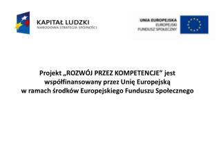 """Projekt """"ROZWÓJ PRZEZ KOMPETENCJE"""" jest  współfinansowany przez Unię Europejską"""