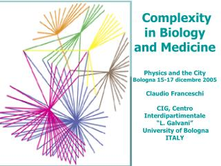 Complexity in Biology and Medicine Physics and the City Bologna 15-17 dicembre 2005 Claudio Franceschi CIG, Centro Inter