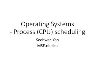 Operating Systems - Process (CPU) scheduling