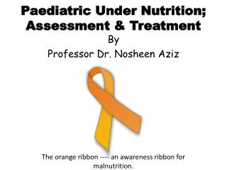 Paediatric Under Nutrition; Assessment & Treatment