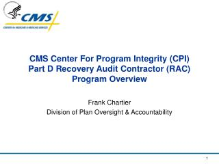 CMS Center For Program  Integrity (CPI) Part D Recovery Audit Contractor (RAC) Program Overview